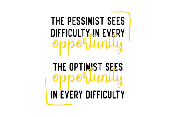 The Pessimist Sees Difficulty in Every Opportunity.  the Optimist Sees Opportunity in Every Difficulty Motivational Craft Cut File By Creative Fabrica Crafts