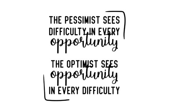 The Pessimist Sees Difficulty in Every Opportunity.  the Optimist Sees Opportunity in Every Difficulty Motivational Craft Cut File By Creative Fabrica Crafts - Image 2