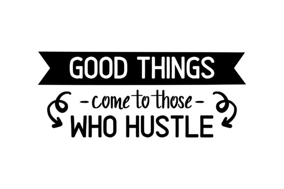 Download Free Good Things Come To Those Who Hustle Svg Cut File By Creative for Cricut Explore, Silhouette and other cutting machines.