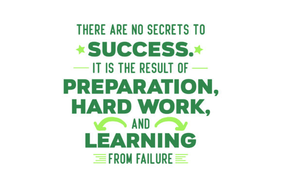 Download Free There Are No Secrets To Success It Is The Result Of Preparation Hard Work And Learning From Failure Svg Cut File By Creative Fabrica Crafts Creative Fabrica for Cricut Explore, Silhouette and other cutting machines.