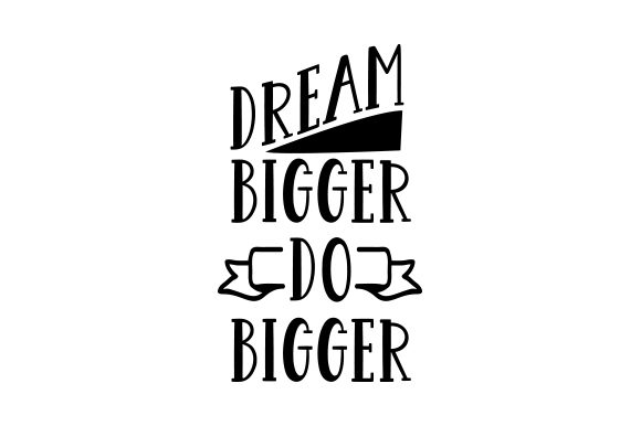 Download Free Dream Bigger Do Bigger Svg Cut File By Creative Fabrica Crafts for Cricut Explore, Silhouette and other cutting machines.