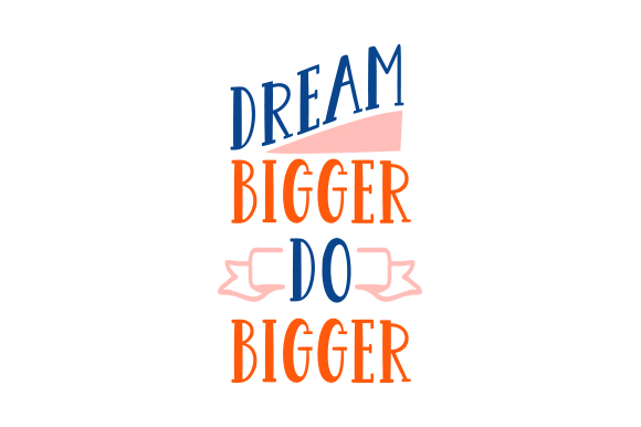 Download Free Dream Bigger Do Bigger Svg Cut File By Creative Fabrica Crafts Creative Fabrica for Cricut Explore, Silhouette and other cutting machines.