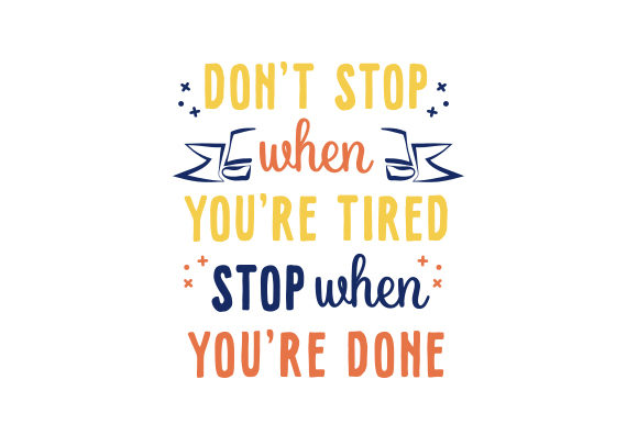Don't Stop when You're Tired. Stop when You're Done. Motivational Craft Cut File By Creative Fabrica Crafts