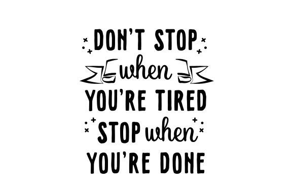 Download Free Don T Stop When You Re Tired Stop When You Re Done Svg Cut File for Cricut Explore, Silhouette and other cutting machines.