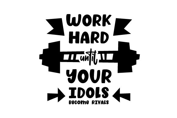 Download Free Work Hard Until Your Idols Become Rivals Svg Cut File By for Cricut Explore, Silhouette and other cutting machines.