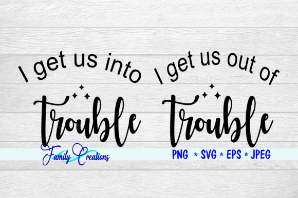 Download Free I Can Get Us Into Trouble Graphic By Family Creations Creative for Cricut Explore, Silhouette and other cutting machines.