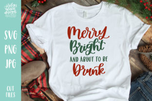Merry Bright About to Be Drunk Graphic Crafts By jordynalisondesigns