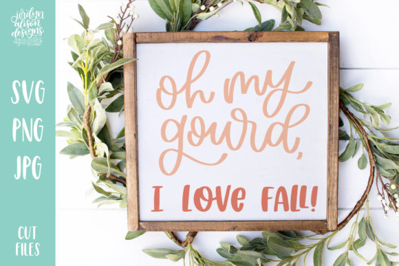 Oh My Gourd I Love Fall Graphic Crafts By jordynalisondesigns
