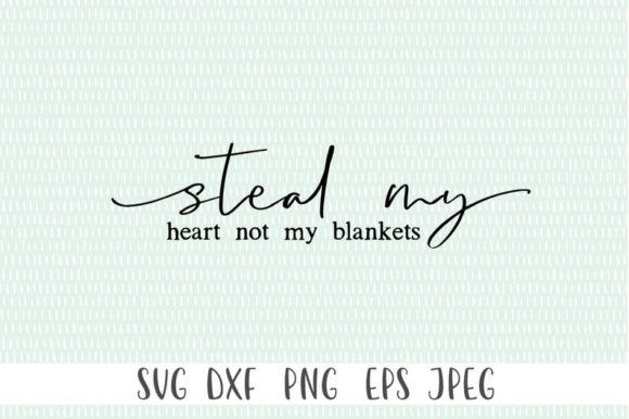 Download Free Steal My Heart Not My Blankets Graphic By Simply Cut Co for Cricut Explore, Silhouette and other cutting machines.