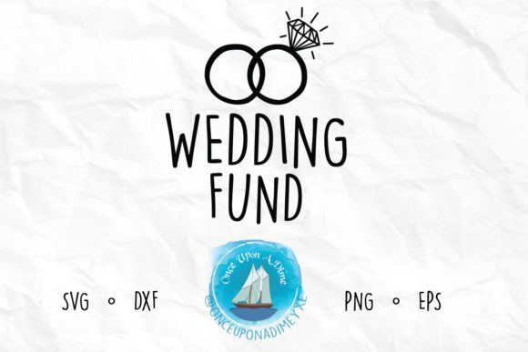 Download Free Wedding Fund Wedding File Graphic By Onceuponadimeyxe for Cricut Explore, Silhouette and other cutting machines.