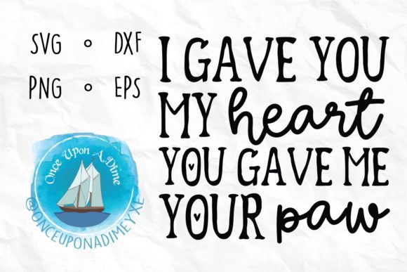 Download Free You Gave Me Your Paw Pet File Graphic By Onceuponadimeyxe for Cricut Explore, Silhouette and other cutting machines.