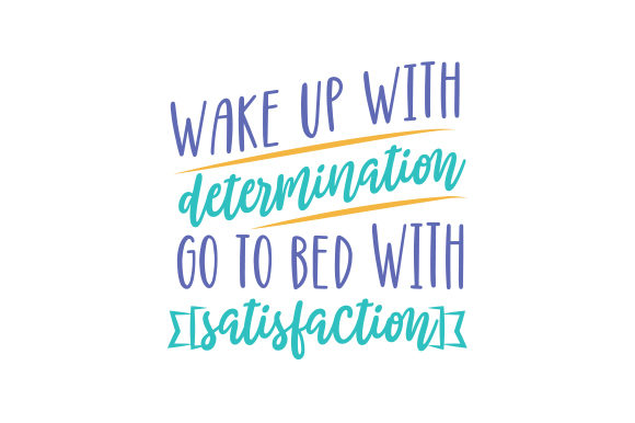 Wake Up with Determination. Go to Bed with Satisfaction Motivational Craft Cut File By Creative Fabrica Crafts