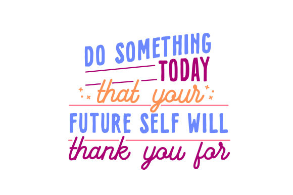 Do Something Today That Your Future Self Will Thank You for Motivational Craft Cut File By Creative Fabrica Crafts