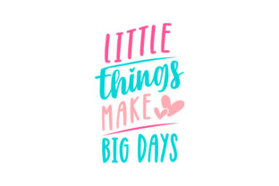 Little Things Make Big Days Motivational Craft Cut File By Creative Fabrica Crafts