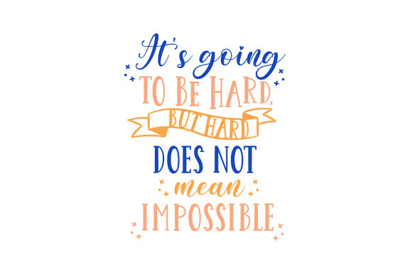 It's Going to Be Hard, but Hard Does Not Mean Impossible Motivational Craft Cut File By Creative Fabrica Crafts