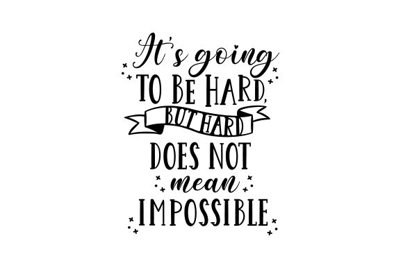 It's Going to Be Hard, but Hard Does Not Mean Impossible Motivational Craft Cut File By Creative Fabrica Crafts - Image 2