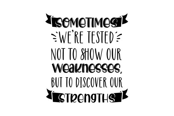 Sometimes We're Tested Not to Show Our Weaknesses, but to Discover Our Strengths Motivational Craft Cut File By Creative Fabrica Crafts - Image 2