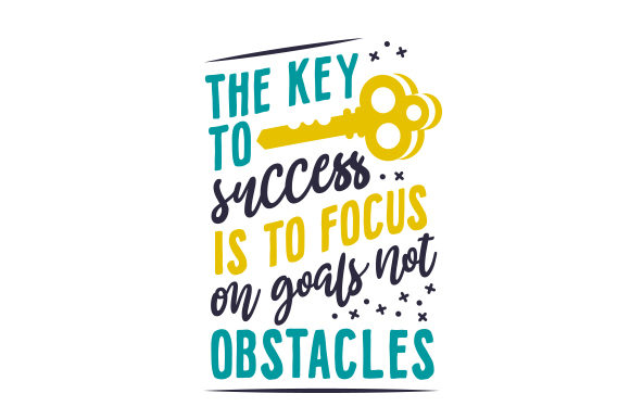 The Key to Success is to Focus on Goals, Not Obstacles Motivacional Archivo de Corte Craft Por Creative Fabrica Crafts