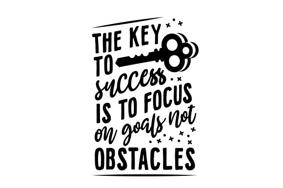 The Key to Success is to Focus on Goals, Not Obstacles Motivational Craft Cut File By Creative Fabrica Crafts - Image 2