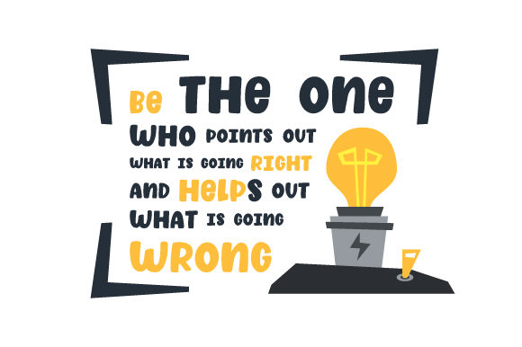 Download Free Be The One Who Points Out What Is Going Right And Helps Out What for Cricut Explore, Silhouette and other cutting machines.
