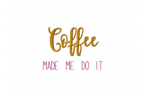 Coffee Made Me Do It Tea & Coffee Embroidery Design By Sue O'Very Designs