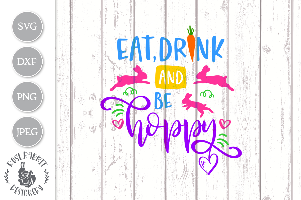 Download Free Eat Drink And Be Hoppy Easter Graphic By Rose Rabbit Designery for Cricut Explore, Silhouette and other cutting machines.