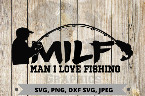 Man I Love Fishing Graphic Graphic Templates By Pit Graphics
