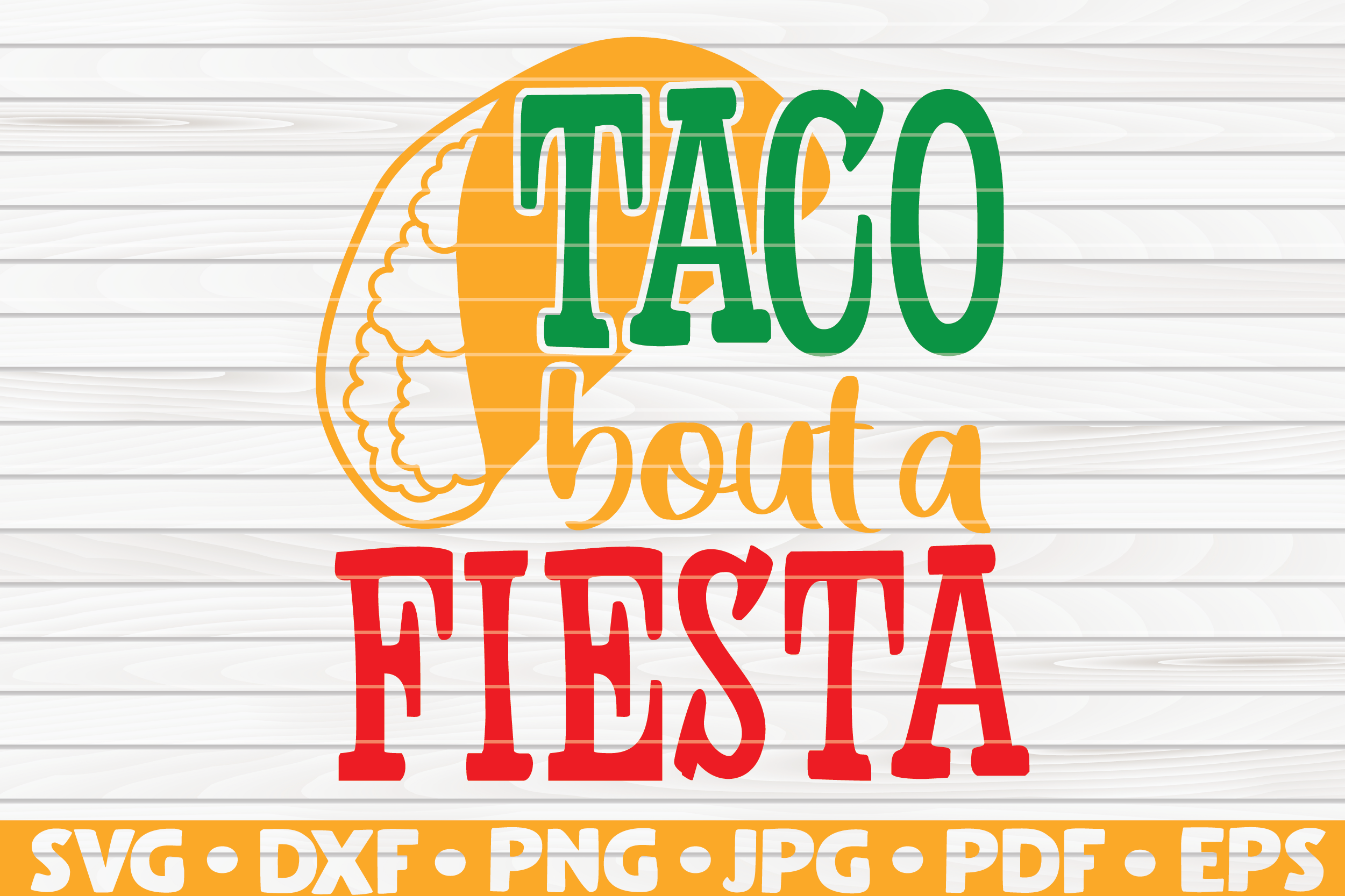 Download Free Taco Bout A Fiesta Cinco De Mayo Graphic By Mihaibadea95 for Cricut Explore, Silhouette and other cutting machines.