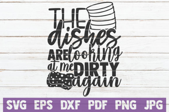 The Dishes Are Looking at Me Dirty Graphic Graphic Templates By MintyMarshmallows