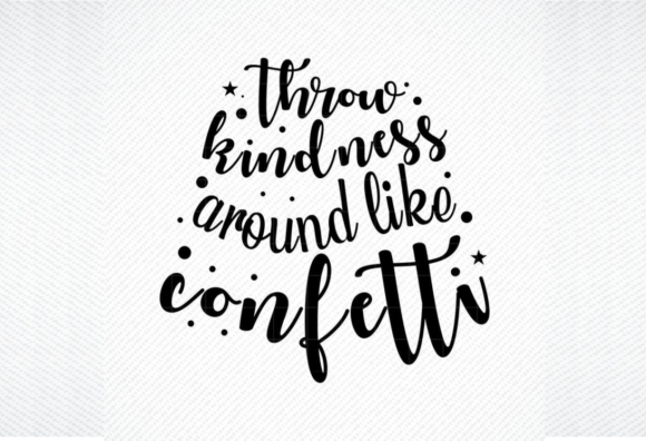 Download Free Throw Kindness Around Like Confetti Graphic By Svg Den for Cricut Explore, Silhouette and other cutting machines.