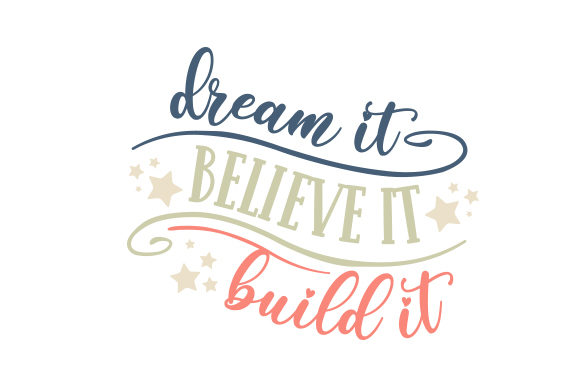 Dream It. Believe It. Build It Motivacional Archivo de Corte Craft Por Creative Fabrica Crafts