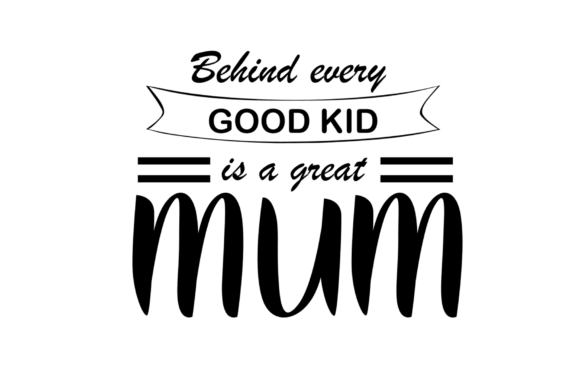 Download Free Behind Every Good Kid Is A Great Mum Graphic By Tash Jurmann for Cricut Explore, Silhouette and other cutting machines.