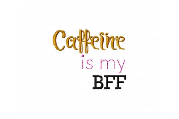 Caffeine is My BFF Tea & Coffee Embroidery Design By Sue O'Very Designs