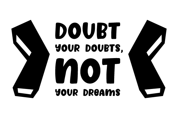 Download Free Doubt Your Doubts Not Your Dreams Svg Cut File By Creative for Cricut Explore, Silhouette and other cutting machines.