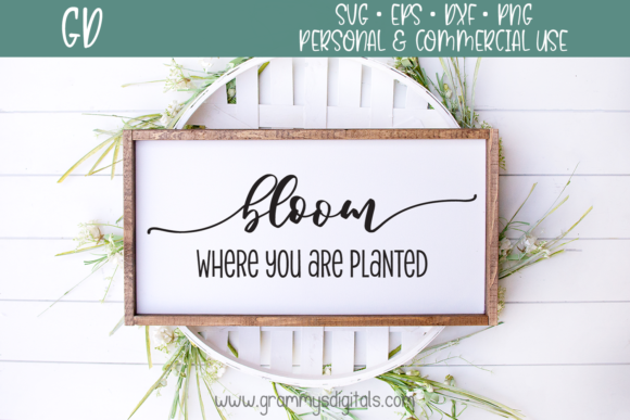 Bloom Where You Are Planted Graphic By Grammy S Digitals