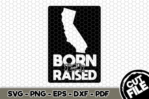 Download Free California Born And Raised Graphic By Svgexpress Creative Fabrica for Cricut Explore, Silhouette and other cutting machines.