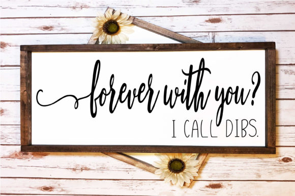 Print on Demand: Forever with You? I Call Dibs | Love  Graphic Crafts By onceuponadimeyxe