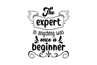 The Expert in Anything Was Once a Beginner Motivational Craft Cut File By Creative Fabrica Crafts
