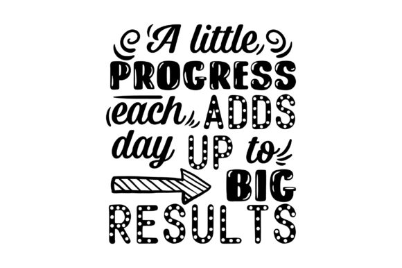 A Little Progress Each Day Adds Up to Big Results Motivacional Archivo de Corte Craft Por Creative Fabrica Crafts