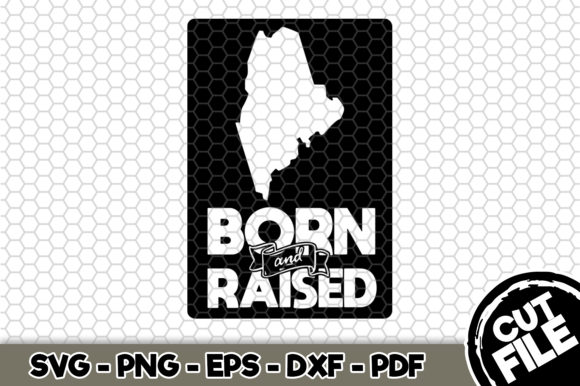 Download Free Maine Born And Raised Graphic By Svgexpress Creative Fabrica for Cricut Explore, Silhouette and other cutting machines.