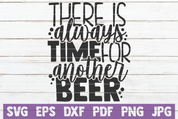 Download Free There Is Always Time For Another Beer Graphic By for Cricut Explore, Silhouette and other cutting machines.