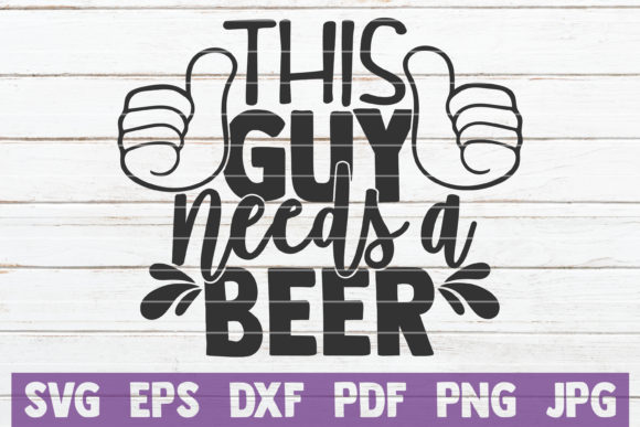 This Guy Needs a Beer Graphic Graphic Templates By MintyMarshmallows