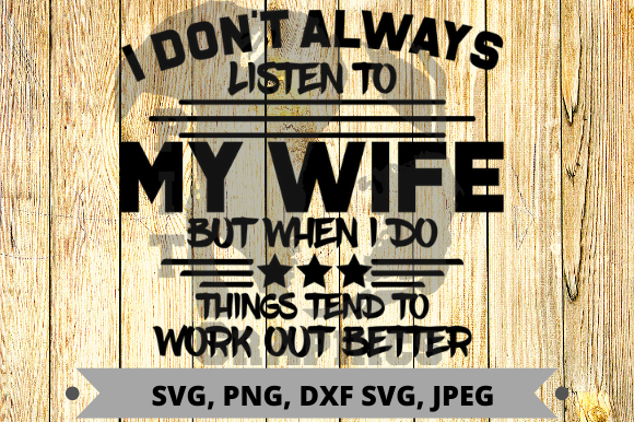 Download Free I Don T Always Listen To My Wife Graphic By Pit Graphics for Cricut Explore, Silhouette and other cutting machines.