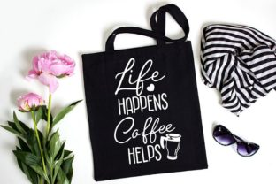 Life Happens Coffee Helps Graphic Crafts By Nerd Mama Cut Files
