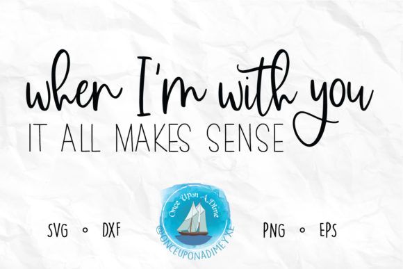 Download Free When I M With You It All Makes Sense Graphic By Onceuponadimeyxe for Cricut Explore, Silhouette and other cutting machines.