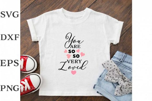 Download Free You Are So Very Loved Graphic By Nerd Mama Cut Files Creative for Cricut Explore, Silhouette and other cutting machines.
