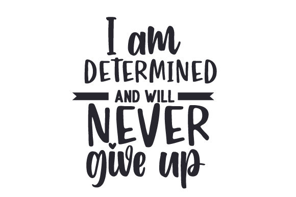 I Am Determined and Will Never Give Up Motivational Craft Cut File By Creative Fabrica Crafts - Image 2