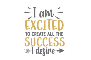 I Am Excited to Create All the Success I Desire Motivational Craft Cut File By Creative Fabrica Crafts