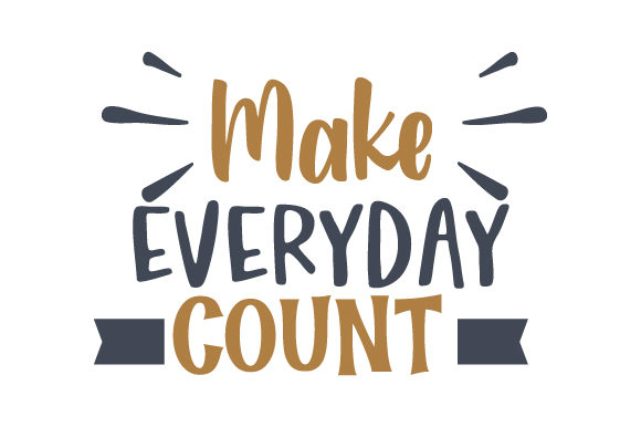 Make Everyday Count Motivational Craft Cut File By Creative Fabrica Crafts