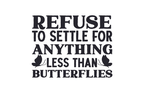 Refuse to Settle for Anything Less Than Butterflies Nature & Outdoors Craft Cut File By Creative Fabrica Crafts